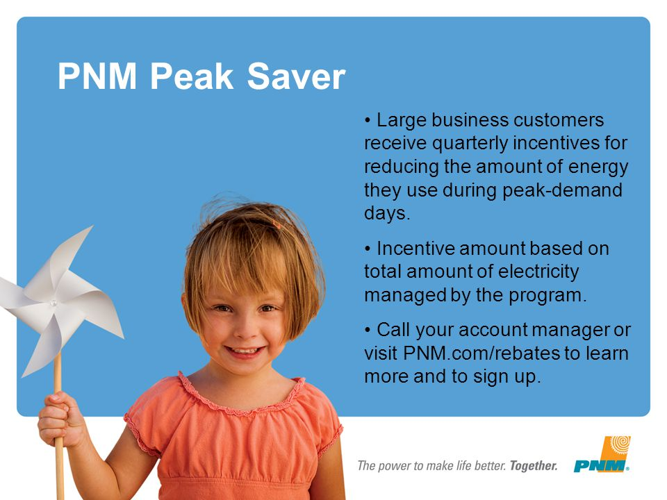 PNM Peak Saver Large business customers receive quarterly incentives for reducing the amount of energy they use during peak-demand days.
