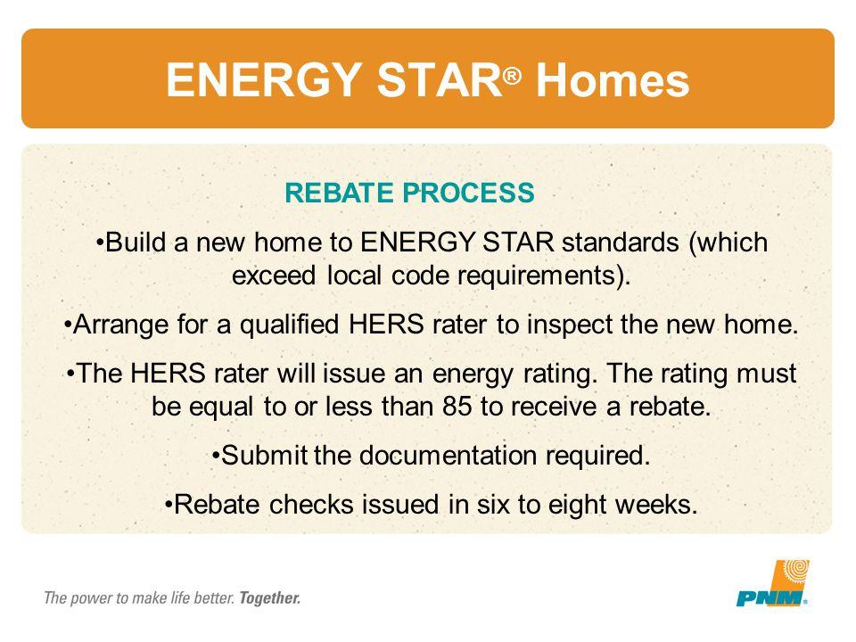 ENERGY STAR® Homes REBATE PROCESS
