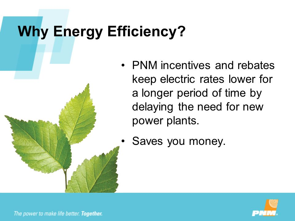 Why Energy Efficiency PNM incentives and rebates keep electric rates lower for a longer period of time by delaying the need for new power plants.