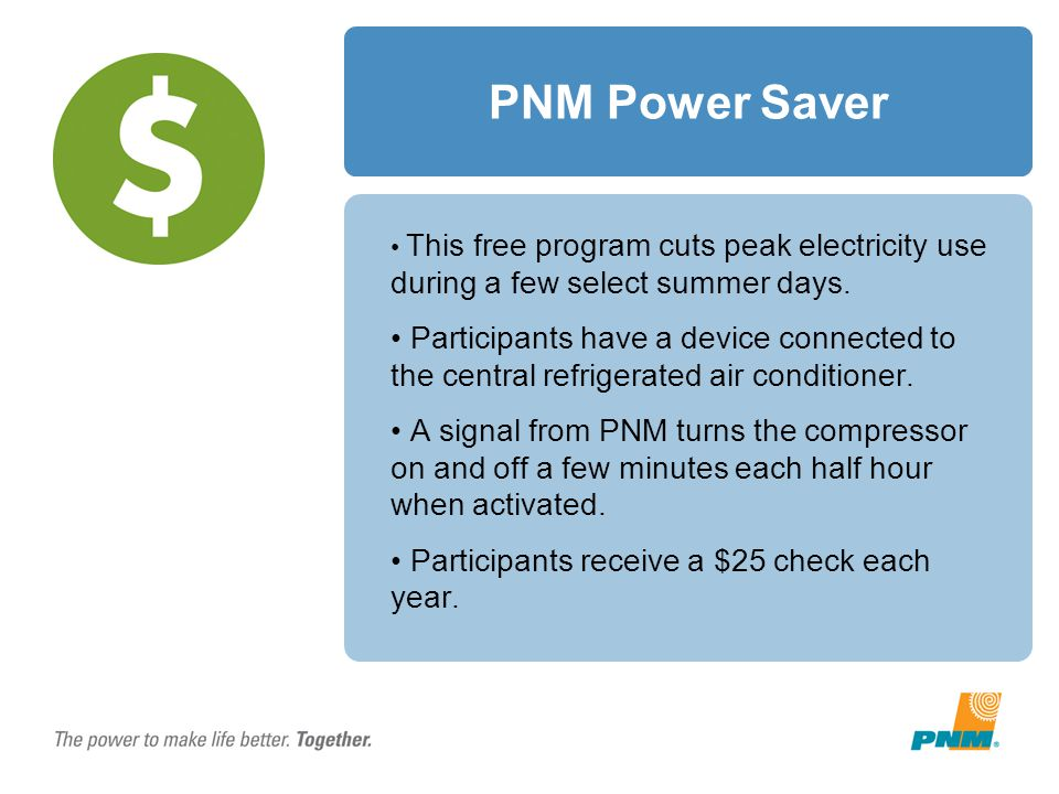 PNM Power Saver This free program cuts peak electricity use during a few select summer days.