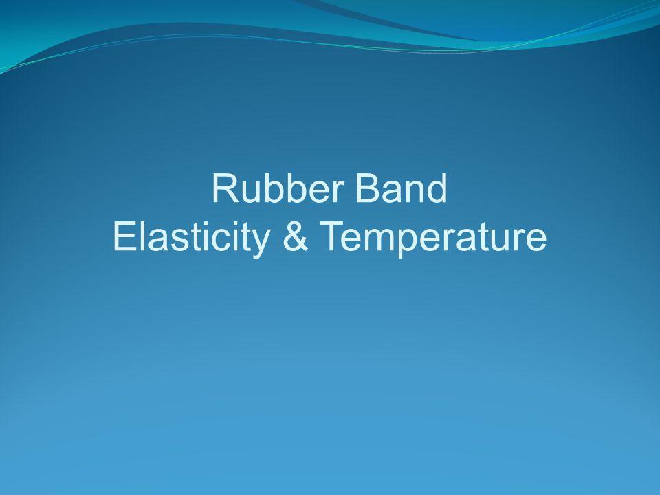 Rubber Band Elasticity & Temperature