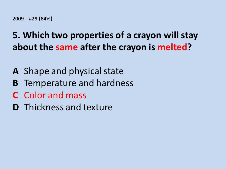 A Shape and physical state B Temperature and hardness C Color and mass