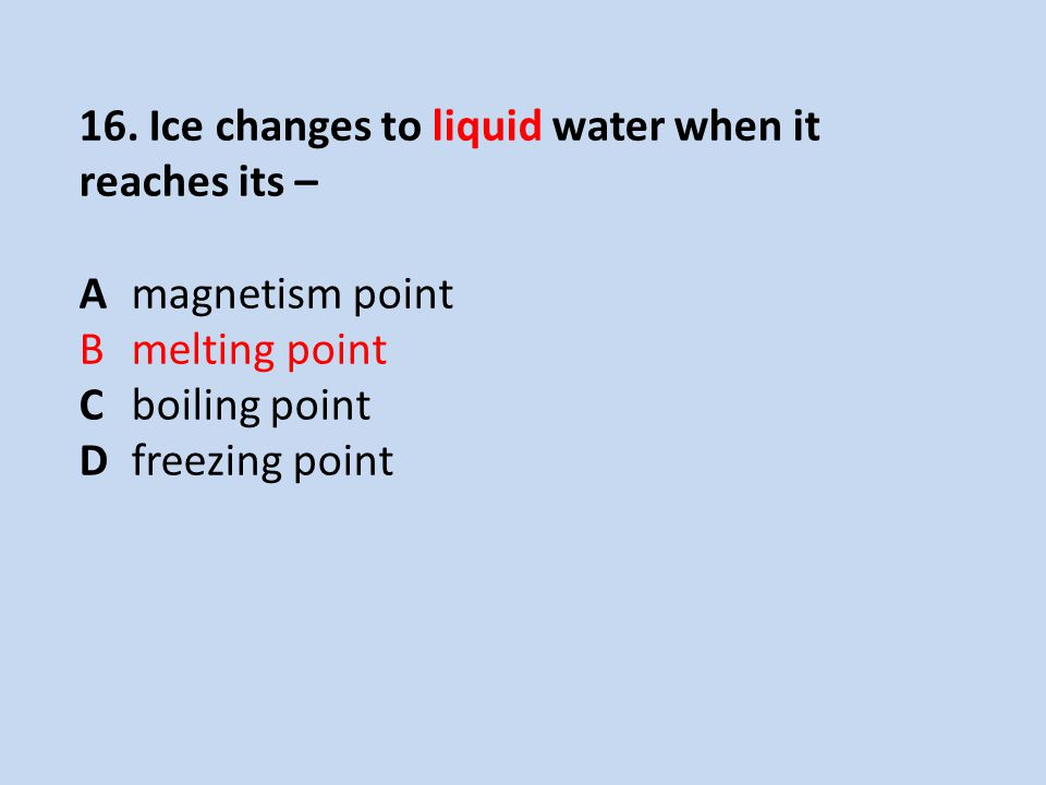 16. Ice changes to liquid water when it reaches its –