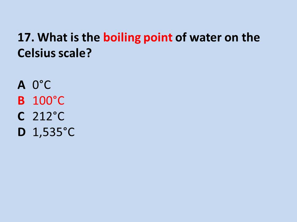17. What is the boiling point of water on the Celsius scale