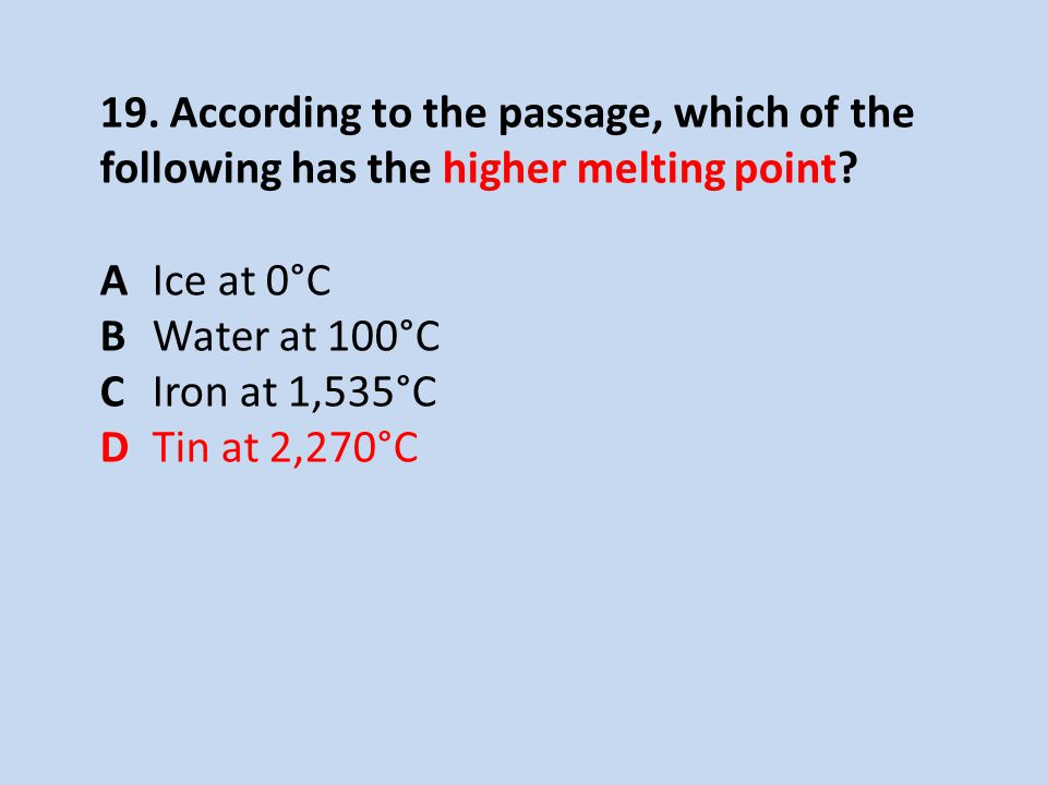 19. According to the passage, which of the following has the higher melting point