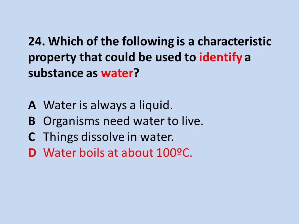 24. Which of the following is a characteristic property that could be used to identify a substance as water