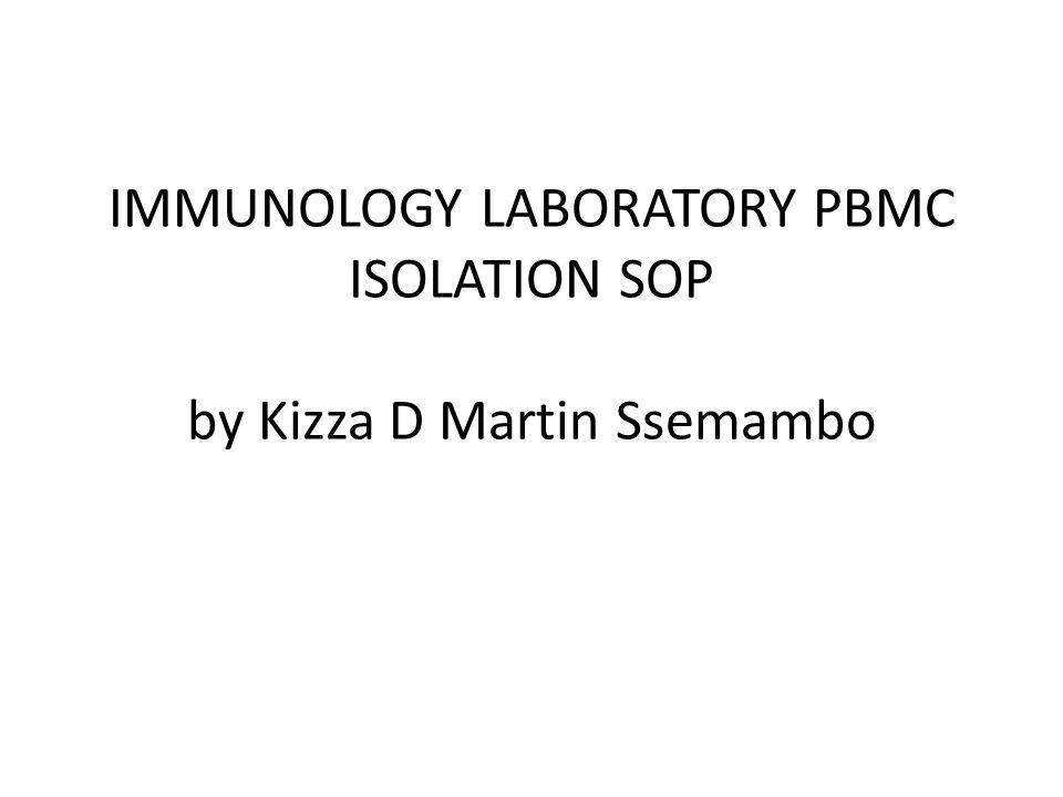 IMMUNOLOGY LABORATORY PBMC ISOLATION SOP by Kizza D Martin Ssemambo