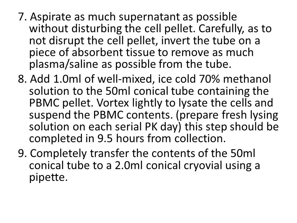 7. Aspirate as much supernatant as possible without disturbing the cell pellet.