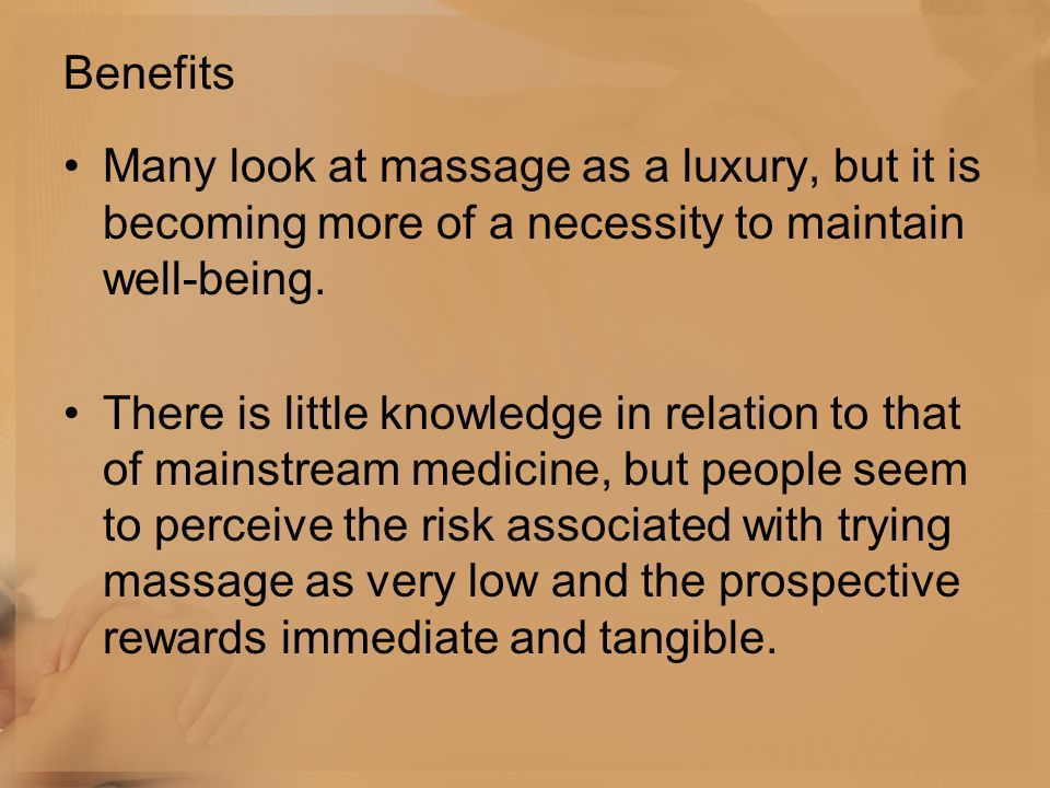 Benefits Many look at massage as a luxury, but it is becoming more of a necessity to maintain well-being.