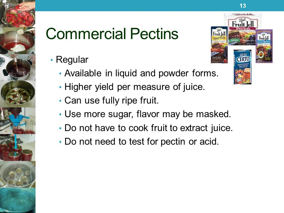 Commercial Pectins Regular Available in liquid and powder forms.