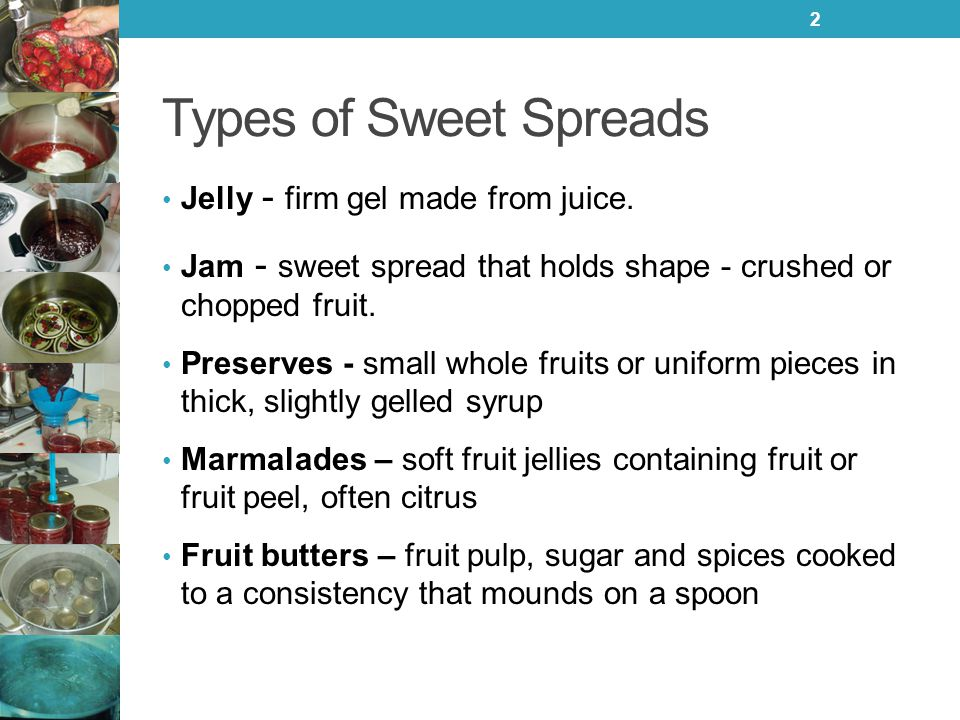 Types of Sweet Spreads Jelly - firm gel made from juice.