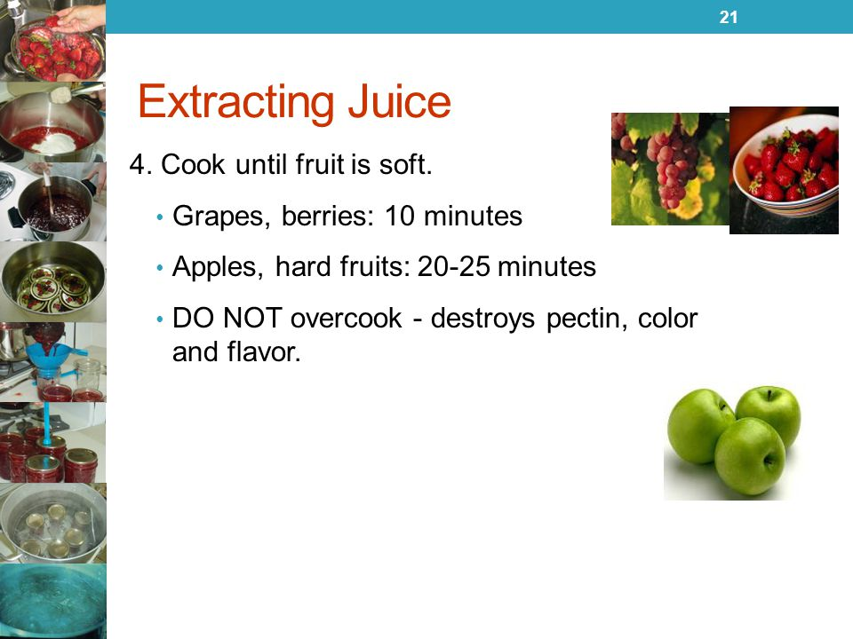 Extracting Juice 4. Cook until fruit is soft.