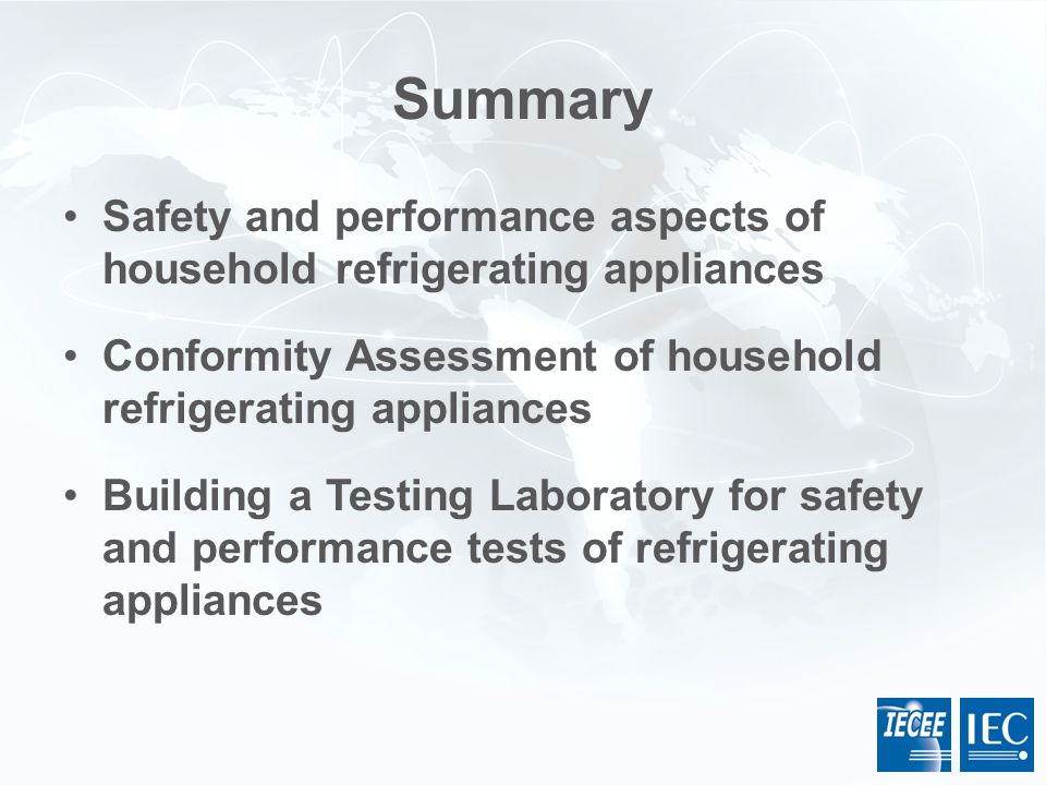 Summary Safety and performance aspects of household refrigerating appliances. Conformity Assessment of household refrigerating appliances.