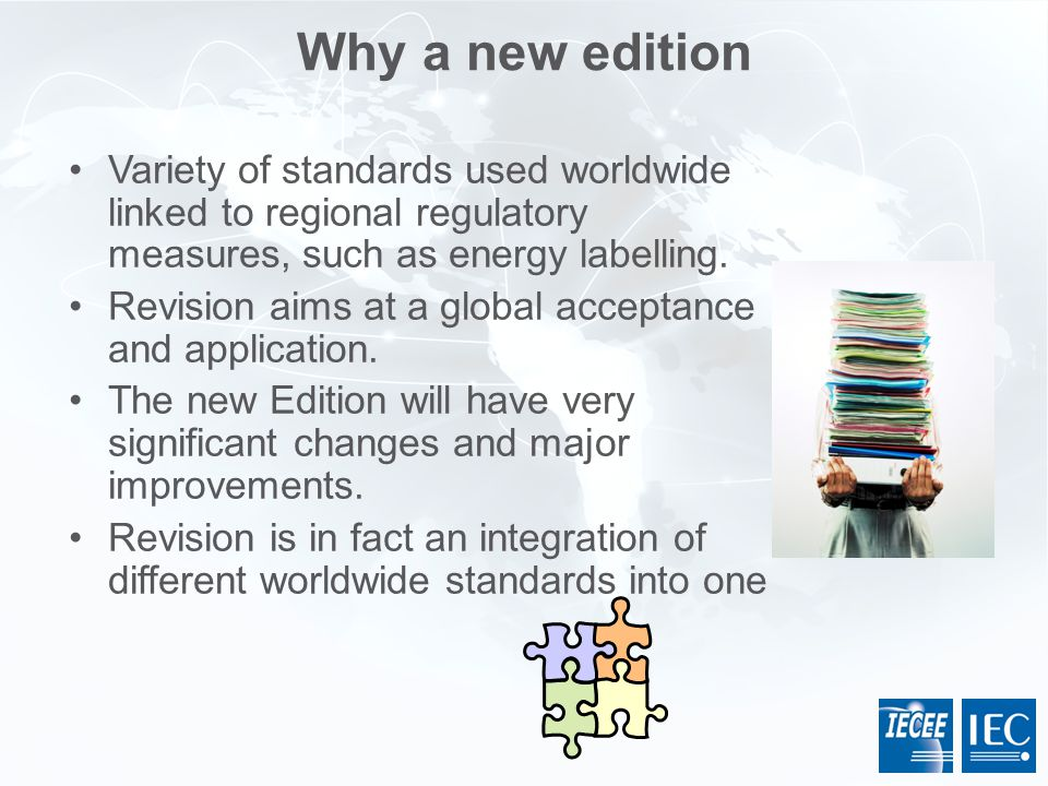 Why a new edition Variety of standards used worldwide linked to regional regulatory measures, such as energy labelling.