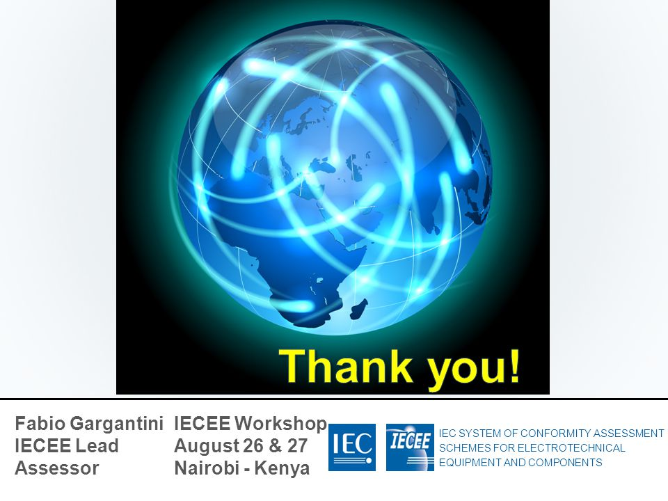 Thank you! Fabio Gargantini IECEE Lead Assessor
