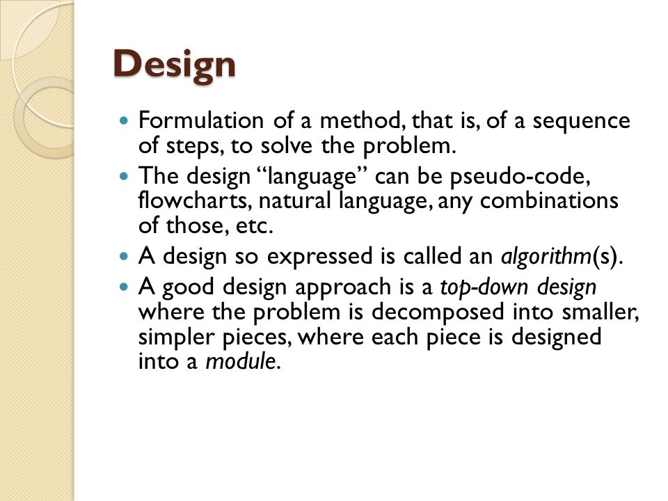 Design Formulation of a method, that is, of a sequence of steps, to solve the problem.
