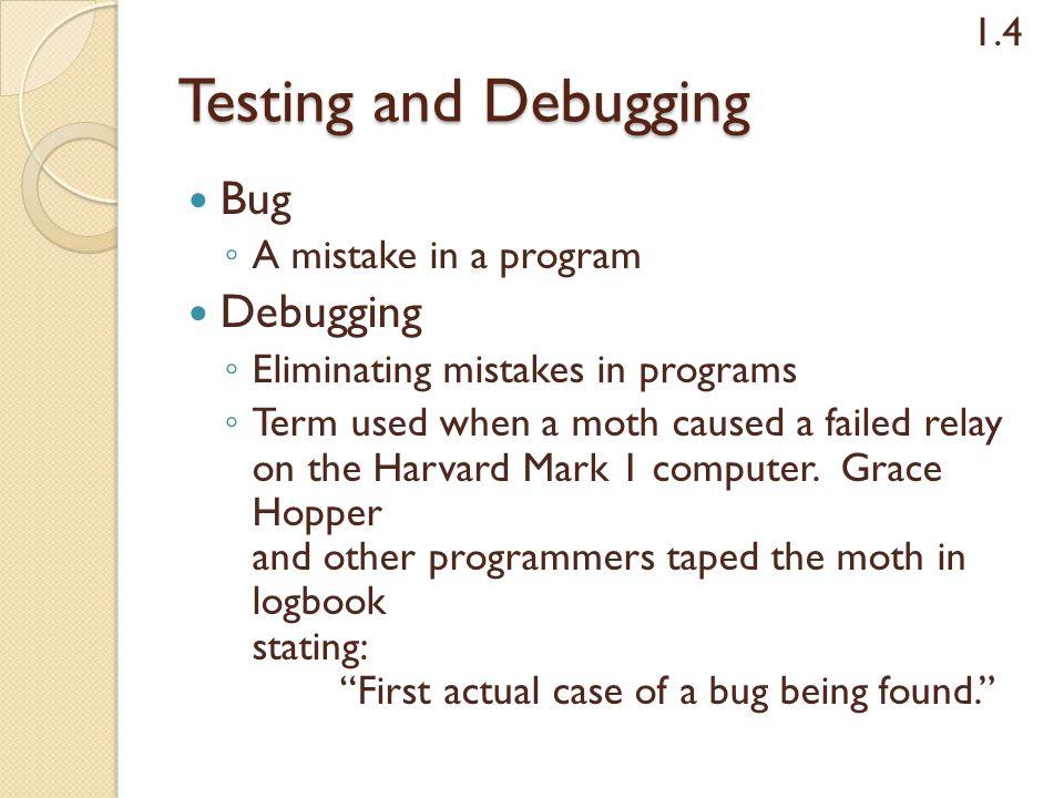 Testing and Debugging Bug Debugging 1.4 A mistake in a program