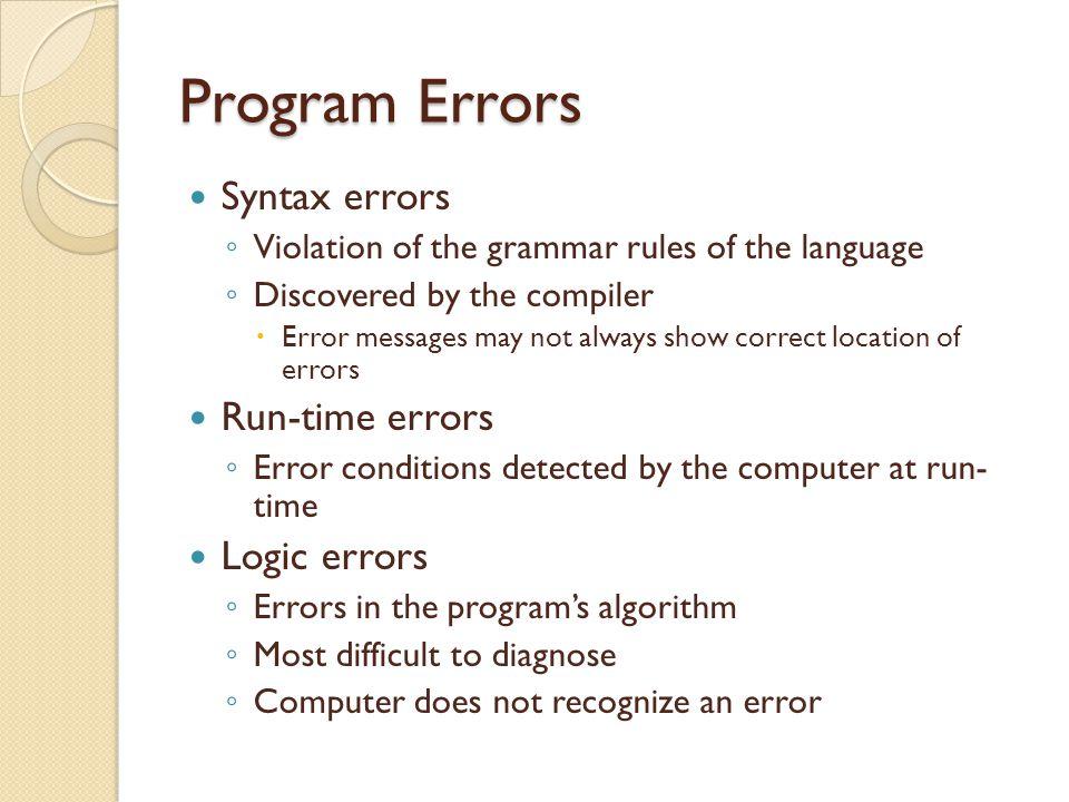 Program Errors Syntax errors Run-time errors Logic errors