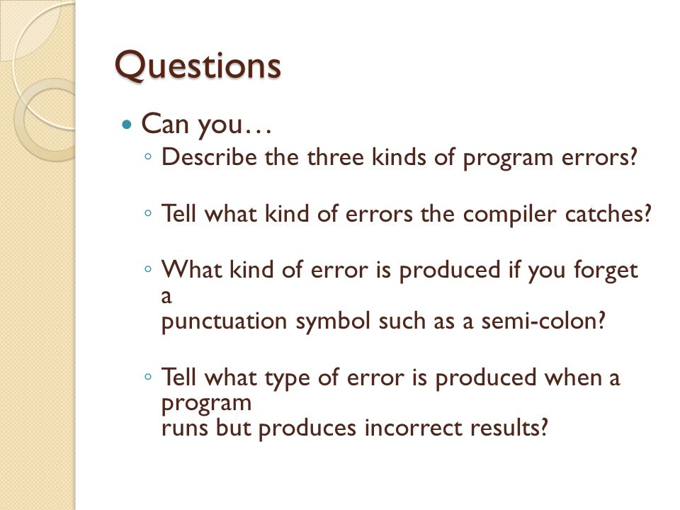 Questions Can you… Describe the three kinds of program errors