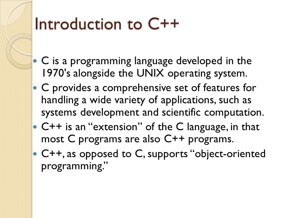 Introduction to C++ C is a programming language developed in the 1970 s alongside the UNIX operating system.
