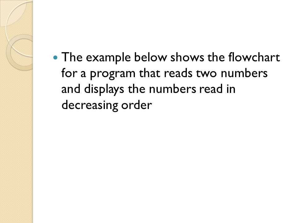 The example below shows the flowchart for a program that reads two numbers and displays the numbers read in decreasing order