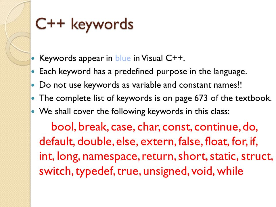 C++ keywords Keywords appear in blue in Visual C++. Each keyword has a predefined purpose in the language.