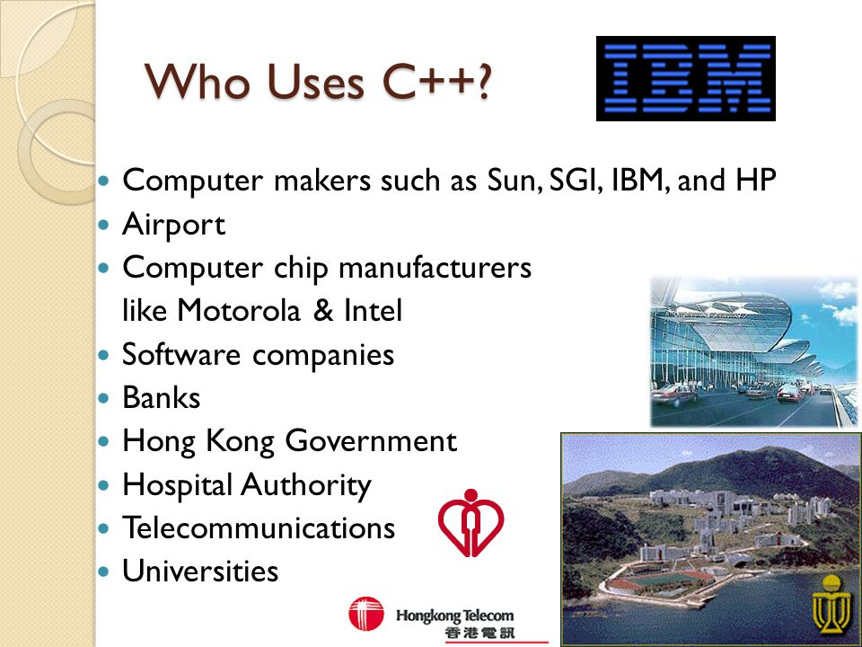 Who Uses C++ Computer makers such as Sun, SGI, IBM, and HP Airport