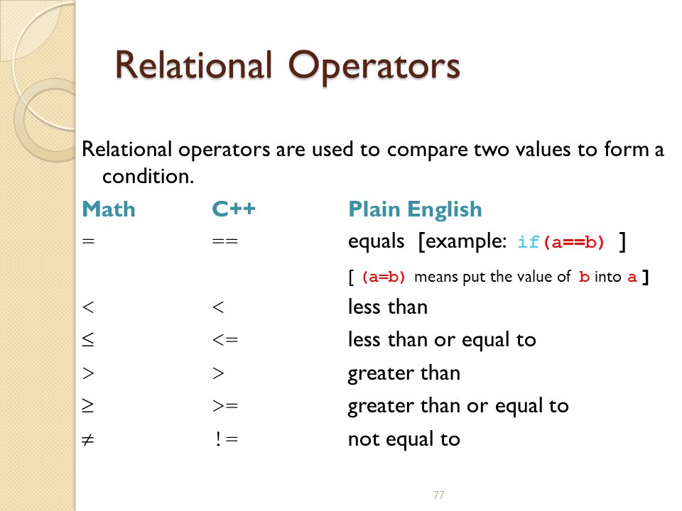 Relational Operators Relational operators are used to compare two values to form a condition. Math C++ Plain English.