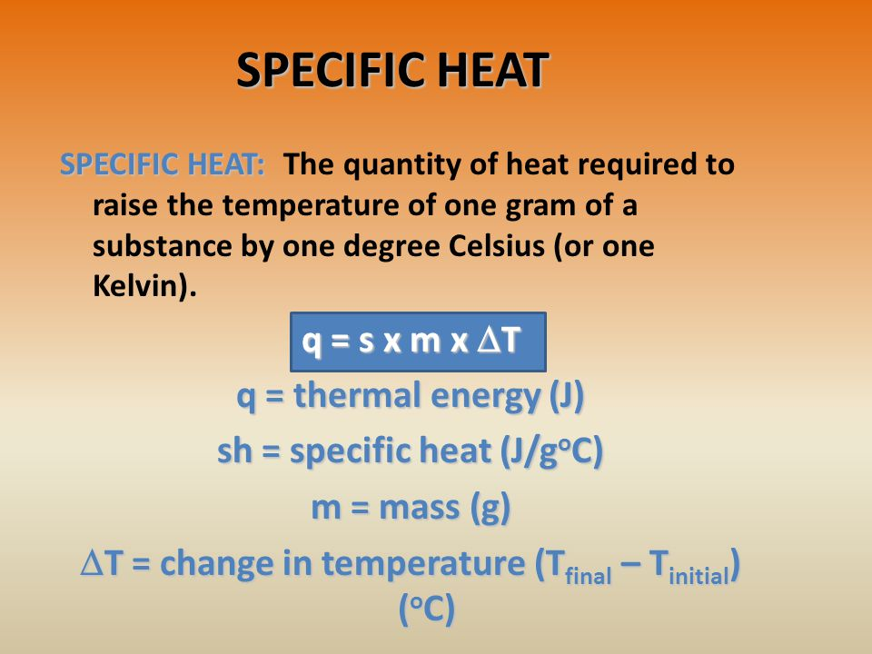 SPECIFIC HEAT q = s x m x DT q = thermal energy (J)