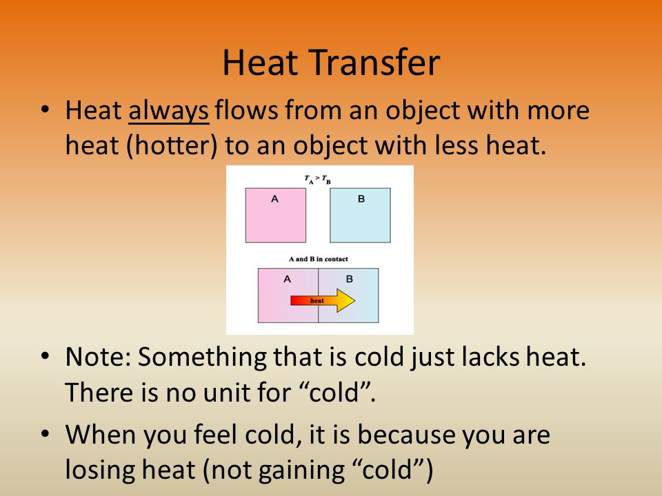 Heat Transfer Heat always flows from an object with more heat (hotter) to an object with less heat.