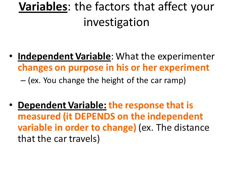 Variables: the factors that affect your investigation