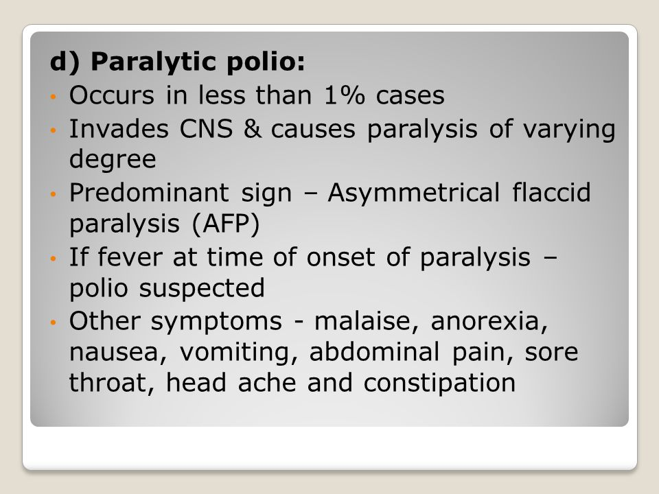 d) Paralytic polio: Occurs in less than 1% cases. Invades CNS & causes paralysis of varying degree.