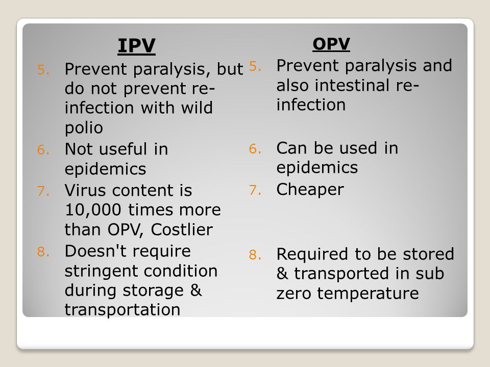IPV OPV Prevent paralysis and also intestinal re- infection