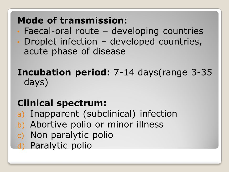 Mode of transmission: Faecal-oral route – developing countries. Droplet infection – developed countries, acute phase of disease.