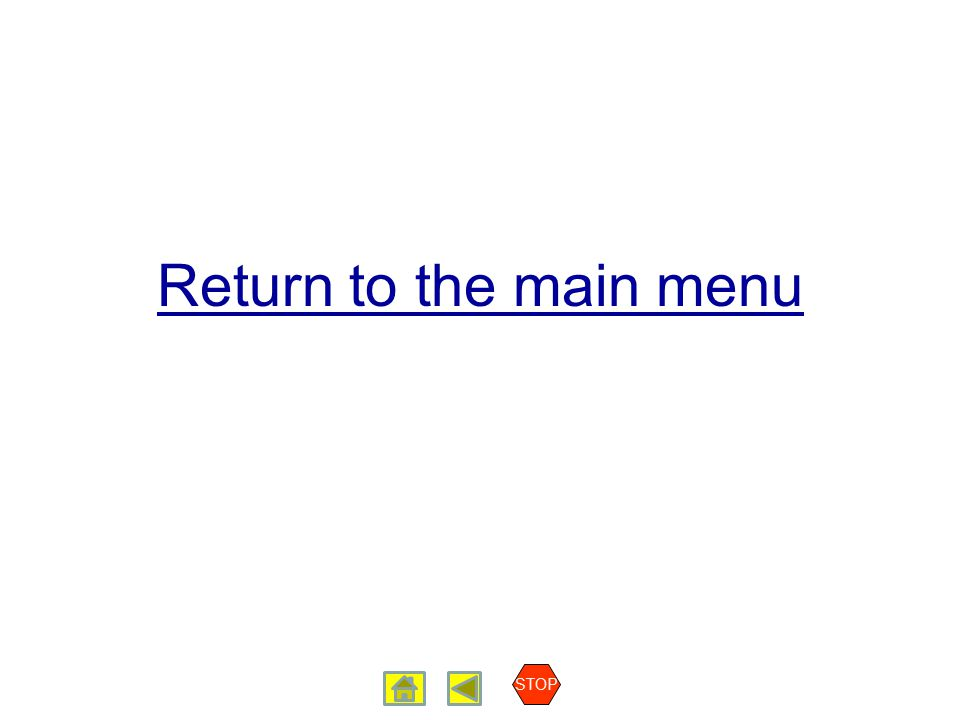 Return to the main menu STOP