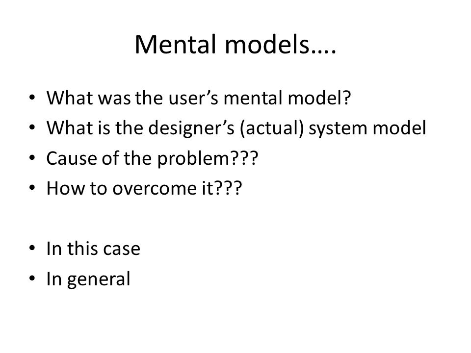 Mental models…. What was the user's mental model