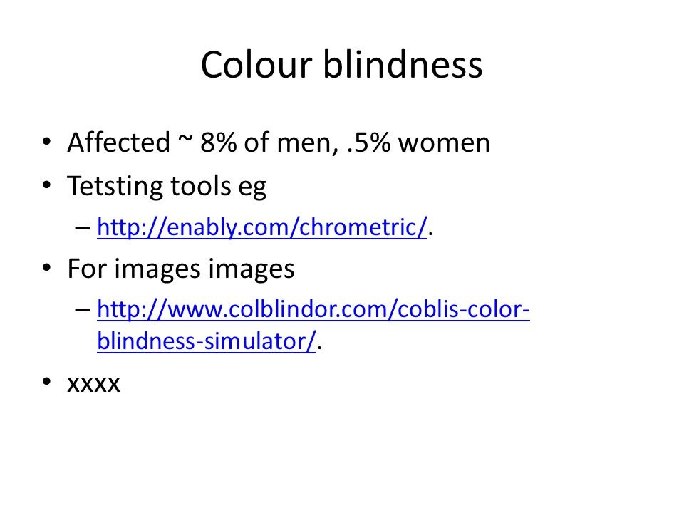Colour blindness Affected ~ 8% of men, .5% women Tetsting tools eg