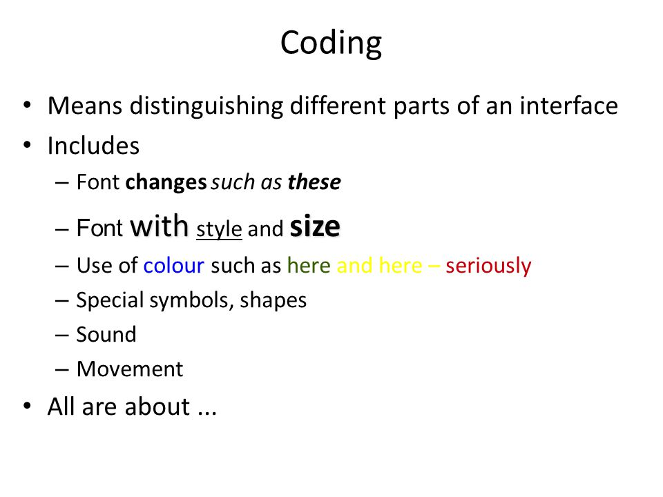 Coding Means distinguishing different parts of an interface Includes