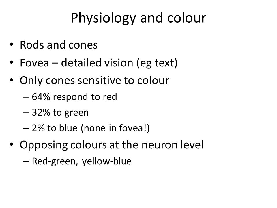 Physiology and colour Rods and cones