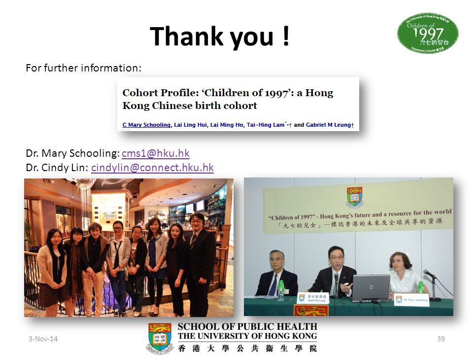 Thank you ! For further information: Dr. Mary Schooling: cms1@hku.hk
