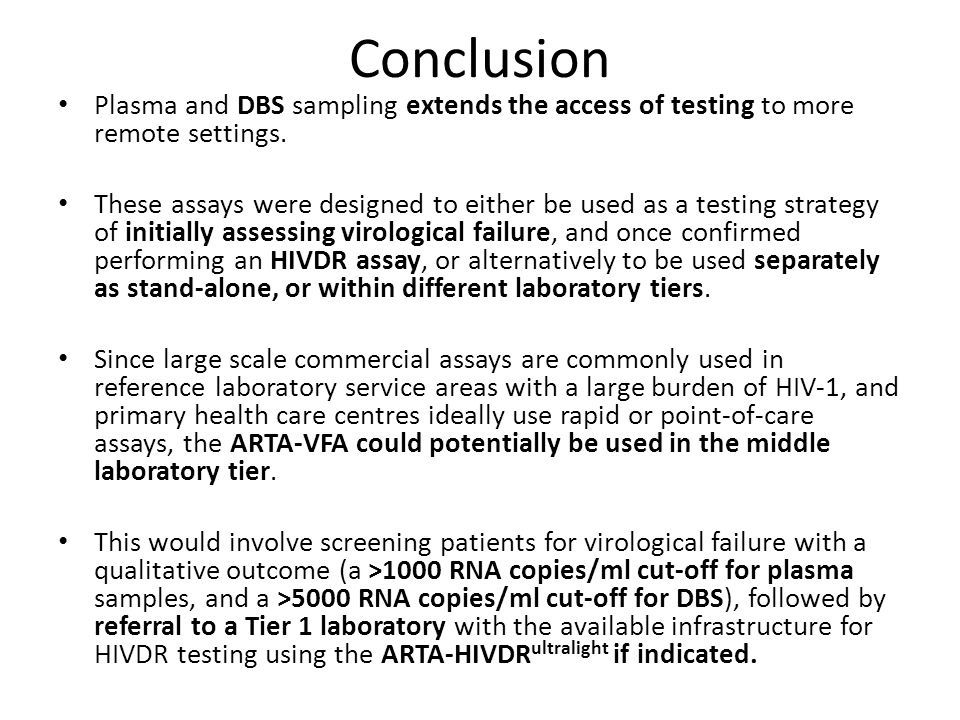 Conclusion Plasma and DBS sampling extends the access of testing to more remote settings.