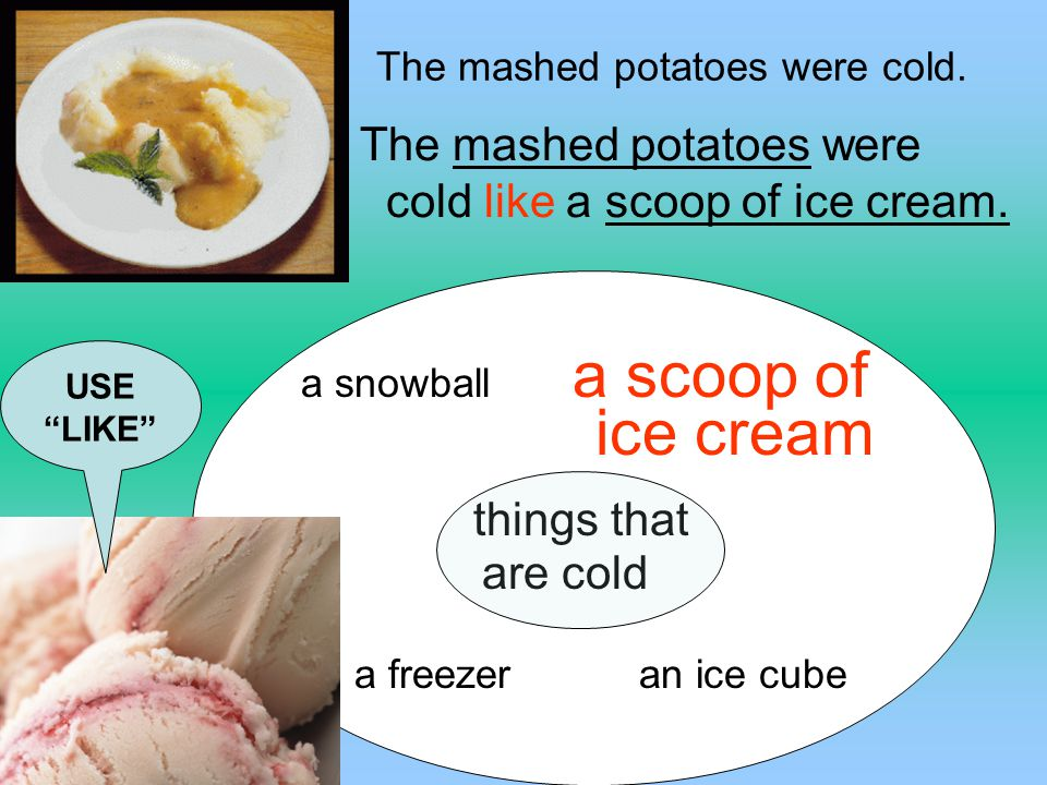 The mashed potatoes were cold.