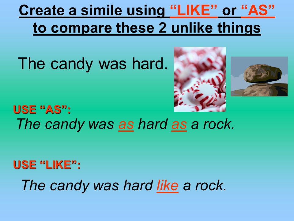 Create a simile using LIKE or AS to compare these 2 unlike things