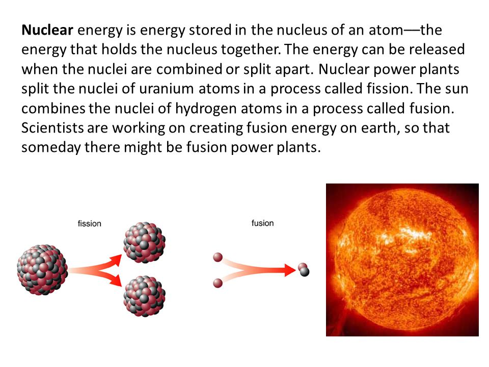 Nuclear energy is energy stored in the nucleus of an atom––the energy that holds the nucleus together.