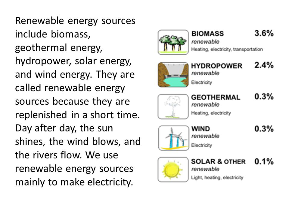 Renewable energy sources include biomass, geothermal energy, hydropower, solar energy, and wind energy.