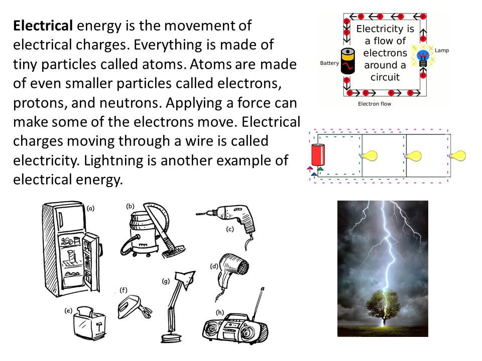 Electrical energy is the movement of electrical charges