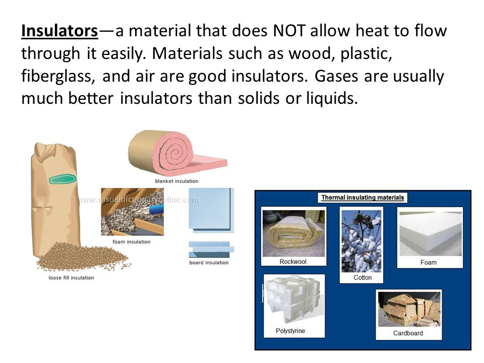 Insulators—a material that does NOT allow heat to flow through it easily.