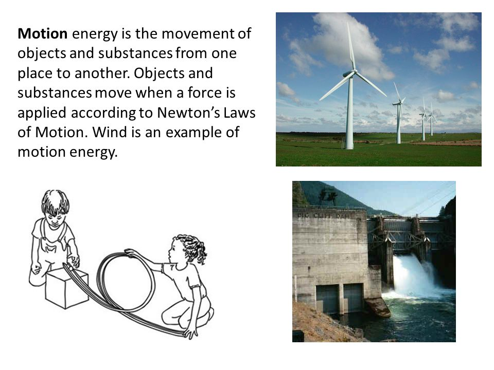Motion energy is the movement of objects and substances from one place to another.
