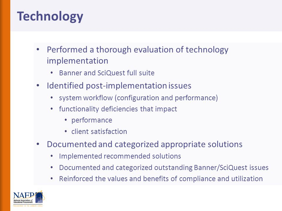 Technology Performed a thorough evaluation of technology implementation. Banner and SciQuest full suite.
