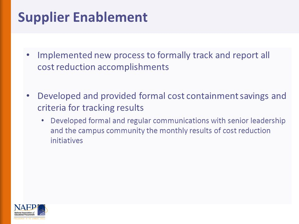 Supplier Enablement Implemented new process to formally track and report all cost reduction accomplishments.